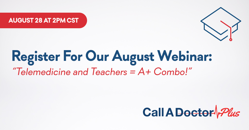 August Webinar: Telemedicine and Teachers = A+ Combo!